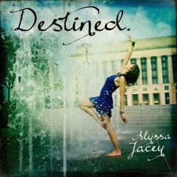 Alyssa Jacey Destined